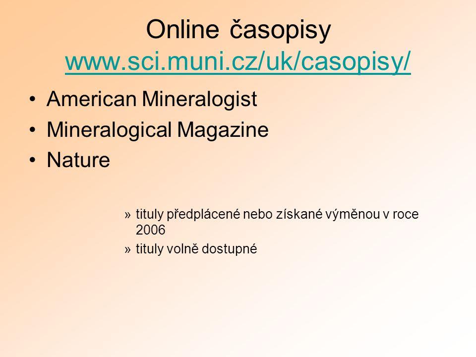 Online časopisy www.sci.muni.cz/uk/casopisy/ www.sci.muni.cz/uk/casopisy/ American Mineralogist Mineralogical Magazine Nature »tituly předplácené nebo získané výměnou v roce 2006 »tituly volně dostupné