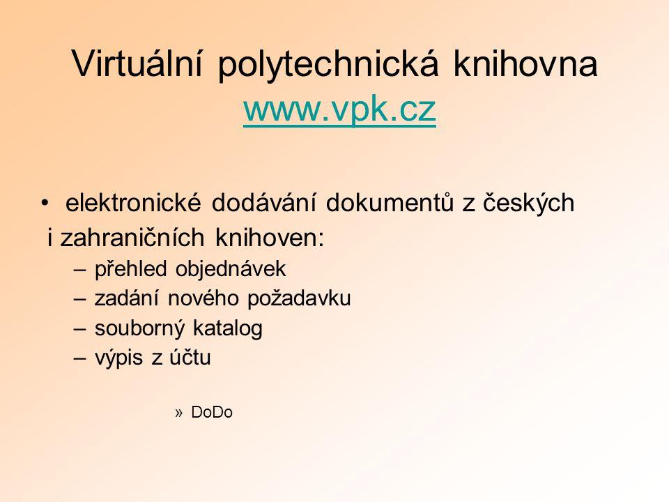 Virtuální polytechnická knihovna www.vpk.czwww.vpk.cz elektronické dodávání dokumentů z českých i zahraničních knihoven: –přehled objednávek –zadání n