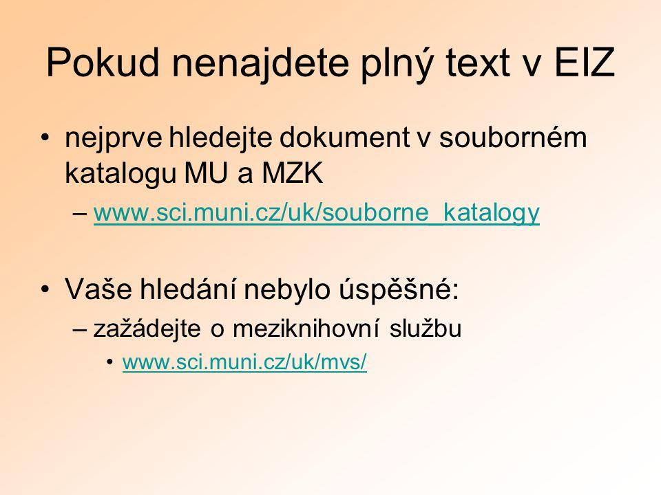 Pokud nenajdete plný text v EIZ nejprve hledejte dokument v souborném katalogu MU a MZK –www.sci.muni.cz/uk/souborne_katalogywww.sci.muni.cz/uk/soubor