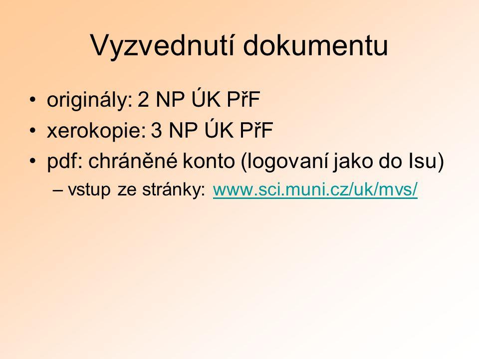 Vyzvednutí dokumentu originály: 2 NP ÚK PřF xerokopie: 3 NP ÚK PřF pdf: chráněné konto (logovaní jako do Isu) –vstup ze stránky: www.sci.muni.cz/uk/mv