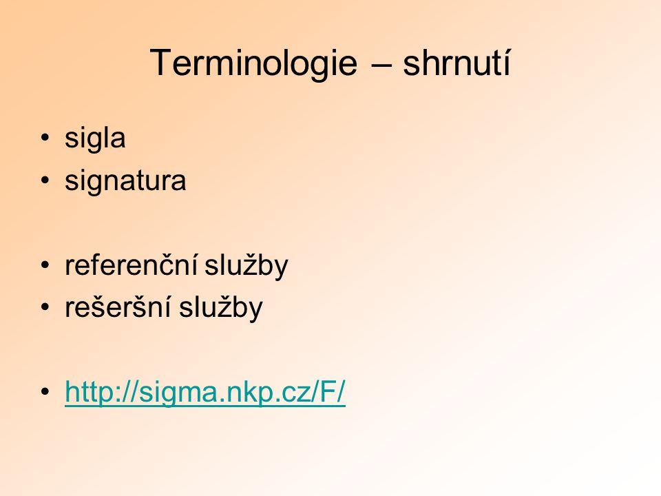 Terminologie – shrnutí sigla signatura referenční služby rešeršní služby http://sigma.nkp.cz/F/