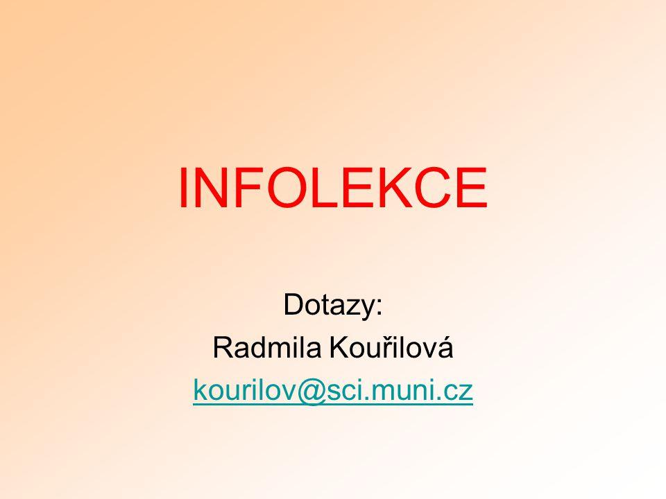 INFOLEKCE Dotazy: Radmila Kouřilová kourilov@sci.muni.cz