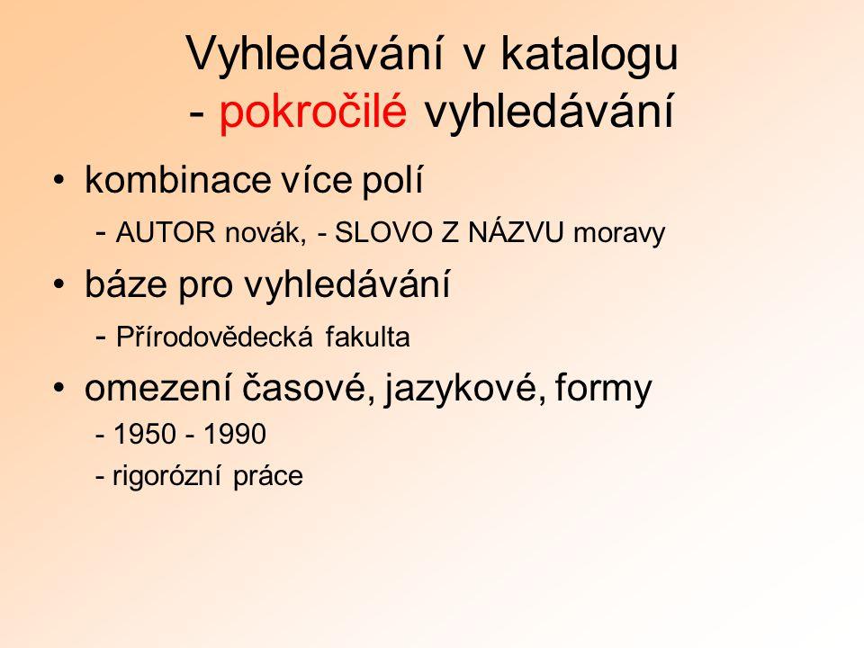 Vyhledávání v katalogu - pokročilé vyhledávání kombinace více polí - AUTOR novák, - SLOVO Z NÁZVU moravy báze pro vyhledávání - Přírodovědecká fakulta