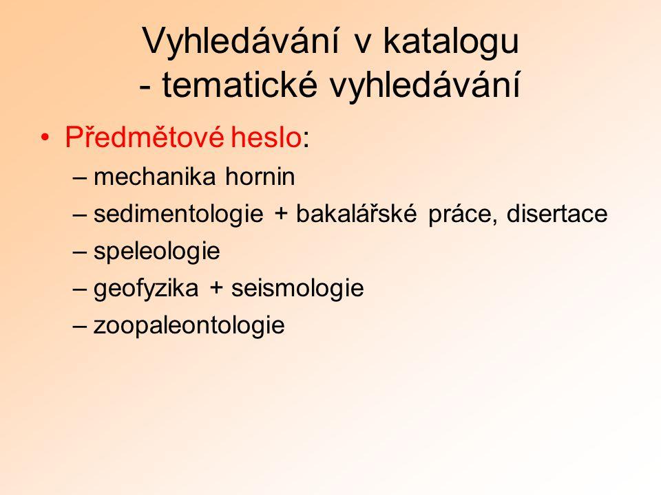 Vyhledávání v katalogu - tematické vyhledávání Předmětové heslo: –mechanika hornin –sedimentologie + bakalářské práce, disertace –speleologie –geofyzika + seismologie –zoopaleontologie