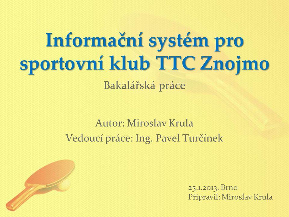 Informační systém pro sportovní klub TTC Znojmo Autor: Miroslav Krula Vedoucí práce: Ing.