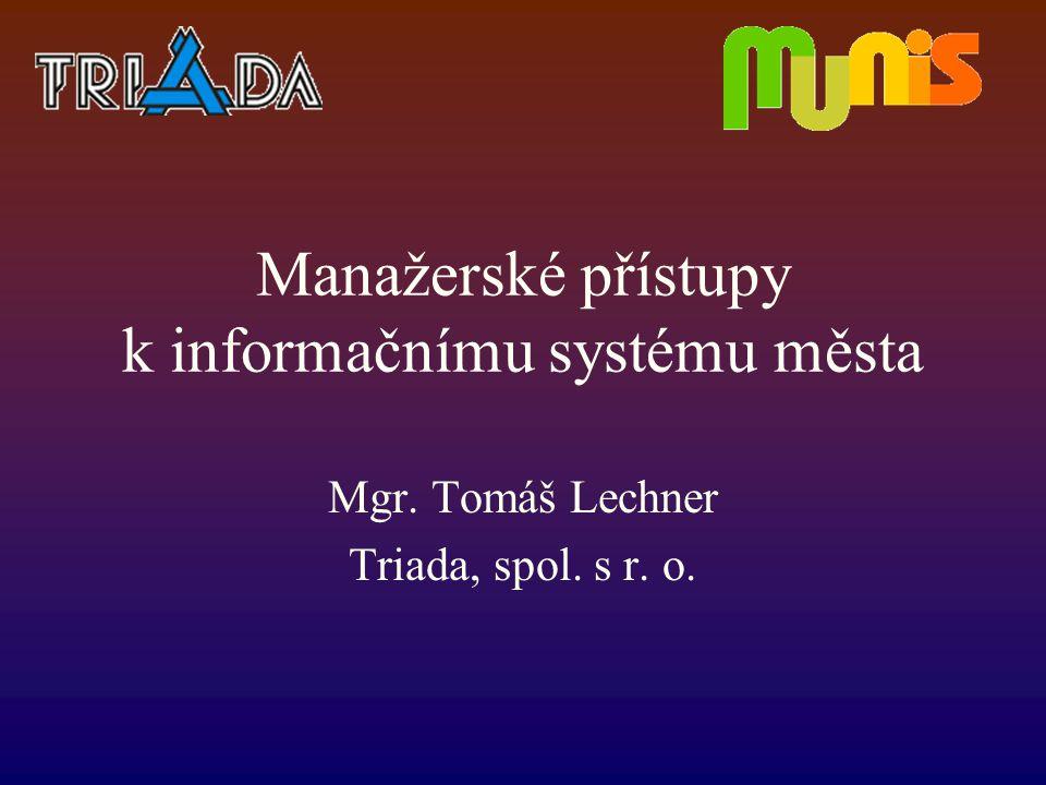 Manažerské přístupy k informačnímu systému města Mgr. Tomáš Lechner Triada, spol. s r. o.
