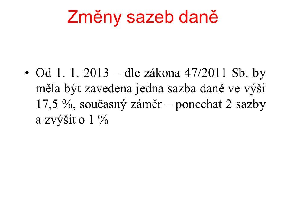 Změny sazeb daně Od 1.1. 2013 – dle zákona 47/2011 Sb.