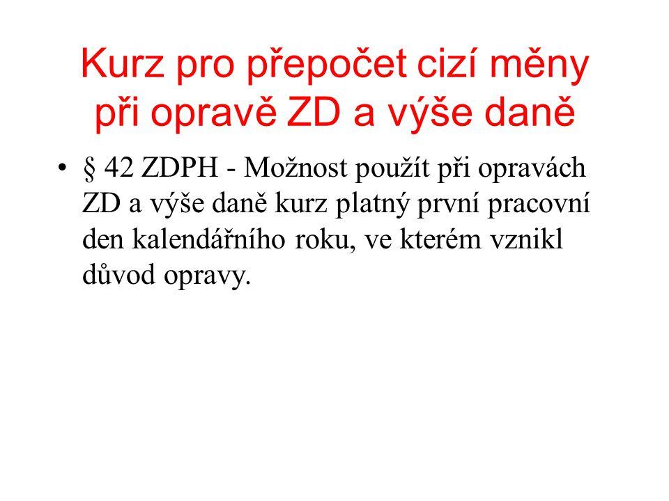 Kurz pro přepočet cizí měny při opravě ZD a výše daně § 42 ZDPH - Možnost použít při opravách ZD a výše daně kurz platný první pracovní den kalendářní