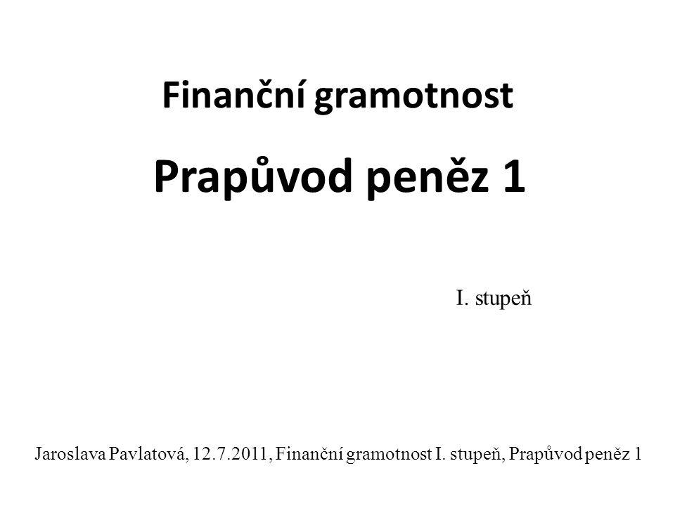 Finanční gramotnost Prapůvod peněz 1 I.