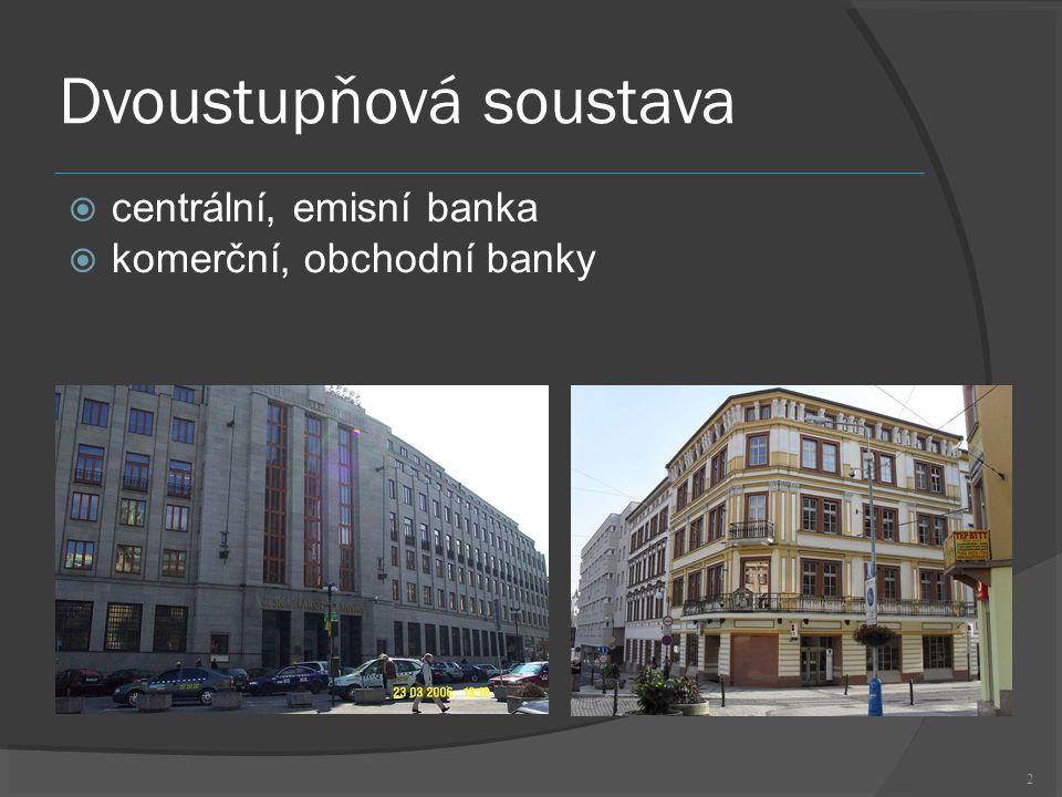 2 Dvoustupňová soustava  centrální, emisní banka  komerční, obchodní banky
