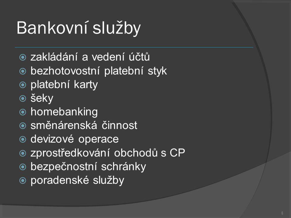 8 Bankovní služby  zakládání a vedení účtů  bezhotovostní platební styk  platební karty  šeky  homebanking  směnárenská činnost  devizové operace  zprostředkování obchodů s CP  bezpečnostní schránky  poradenské služby