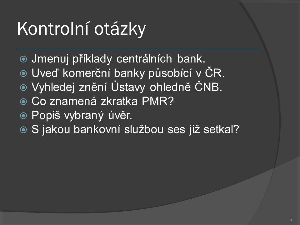 9 Kontrolní otázky  Jmenuj příklady centrálních bank.