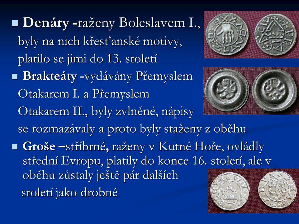 Denáry -raženy Boleslavem I., Denáry -raženy Boleslavem I., byly na nich křesťanské motivy, byly na nich křesťanské motivy, platilo se jimi do 13.
