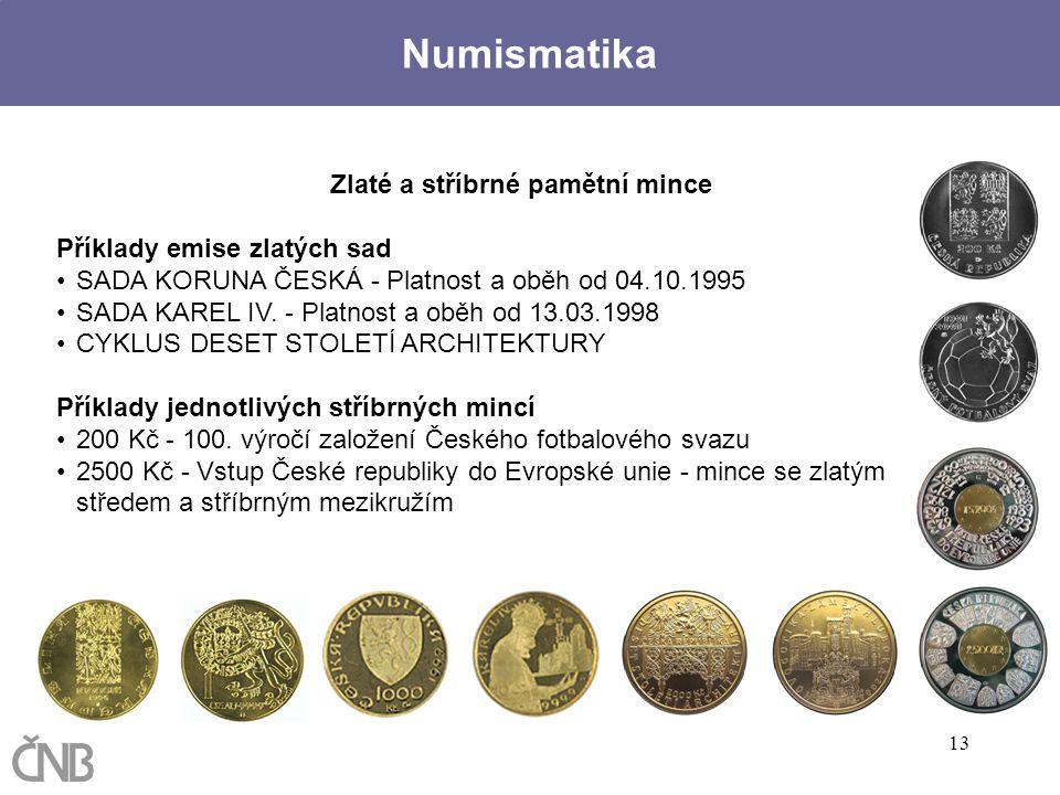 13 Numismatika Zlaté a stříbrné pamětní mince Příklady emise zlatých sad SADA KORUNA ČESKÁ - Platnost a oběh od 04.10.1995 SADA KAREL IV. - Platnost a