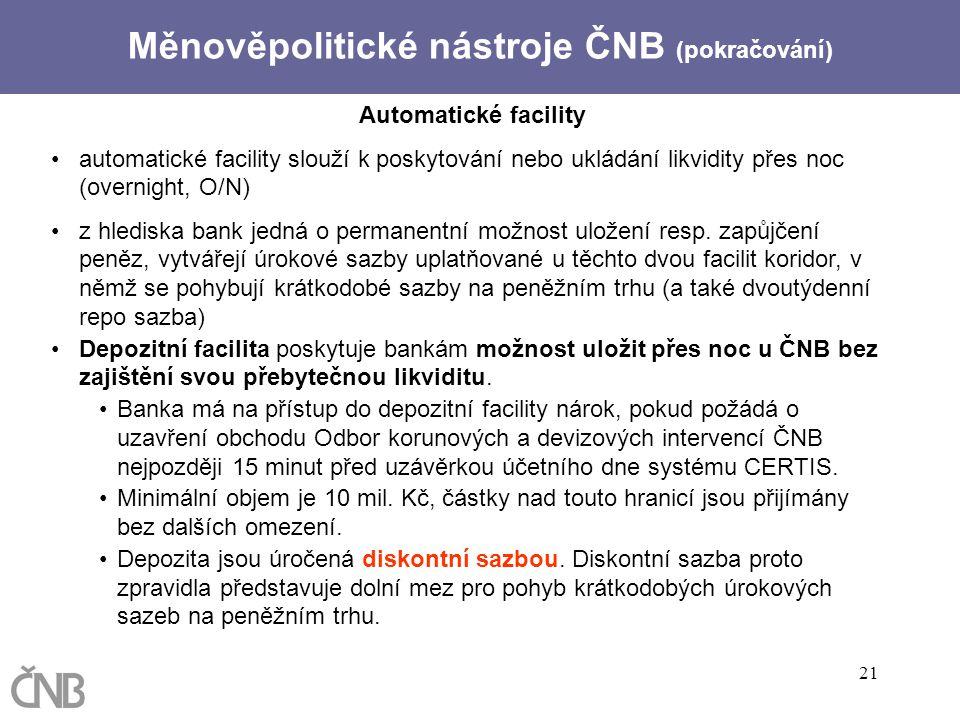 21 Automatické facility automatické facility slouží k poskytování nebo ukládání likvidity přes noc (overnight, O/N) z hlediska bank jedná o permanentn