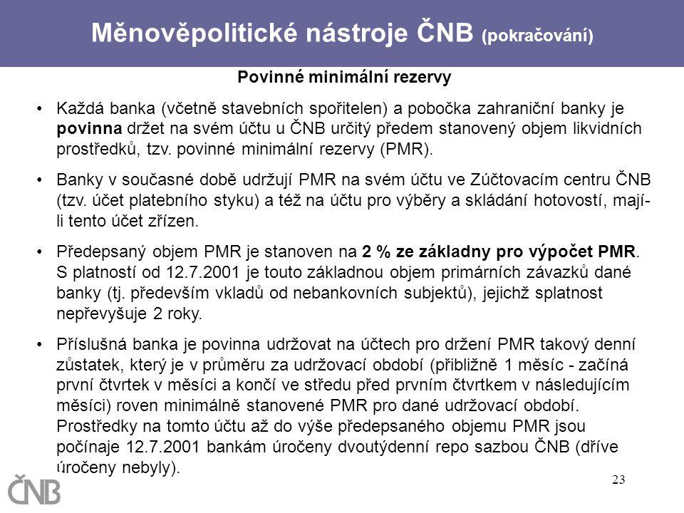 23 Povinné minimální rezervy Každá banka (včetně stavebních spořitelen) a pobočka zahraniční banky je povinna držet na svém účtu u ČNB určitý předem s