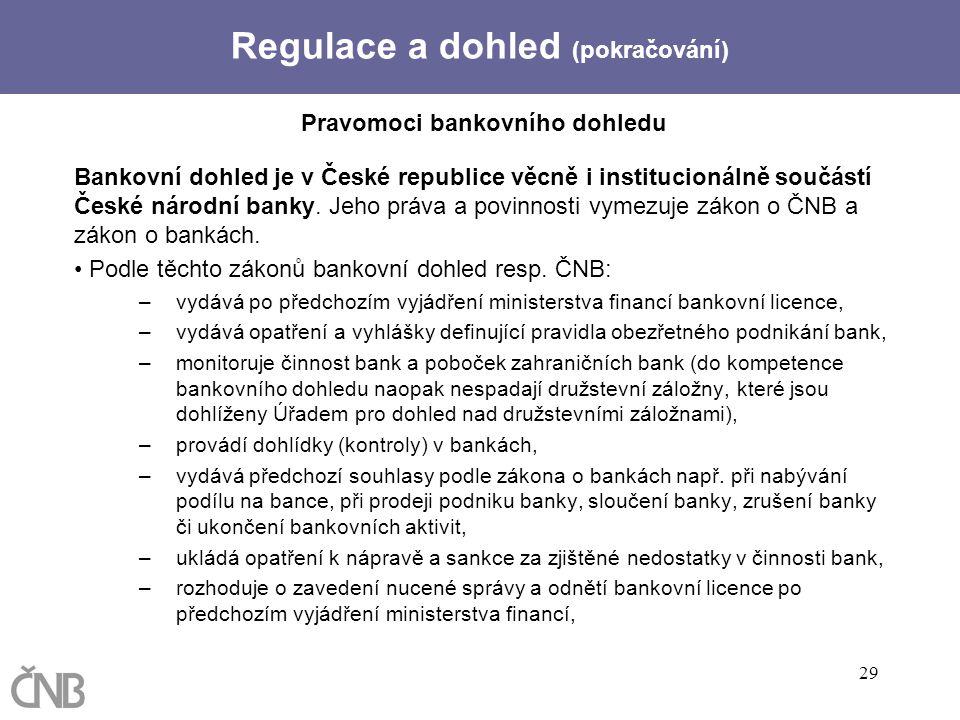 29 Pravomoci bankovního dohledu Bankovní dohled je v České republice věcně i institucionálně součástí České národní banky. Jeho práva a povinnosti vym