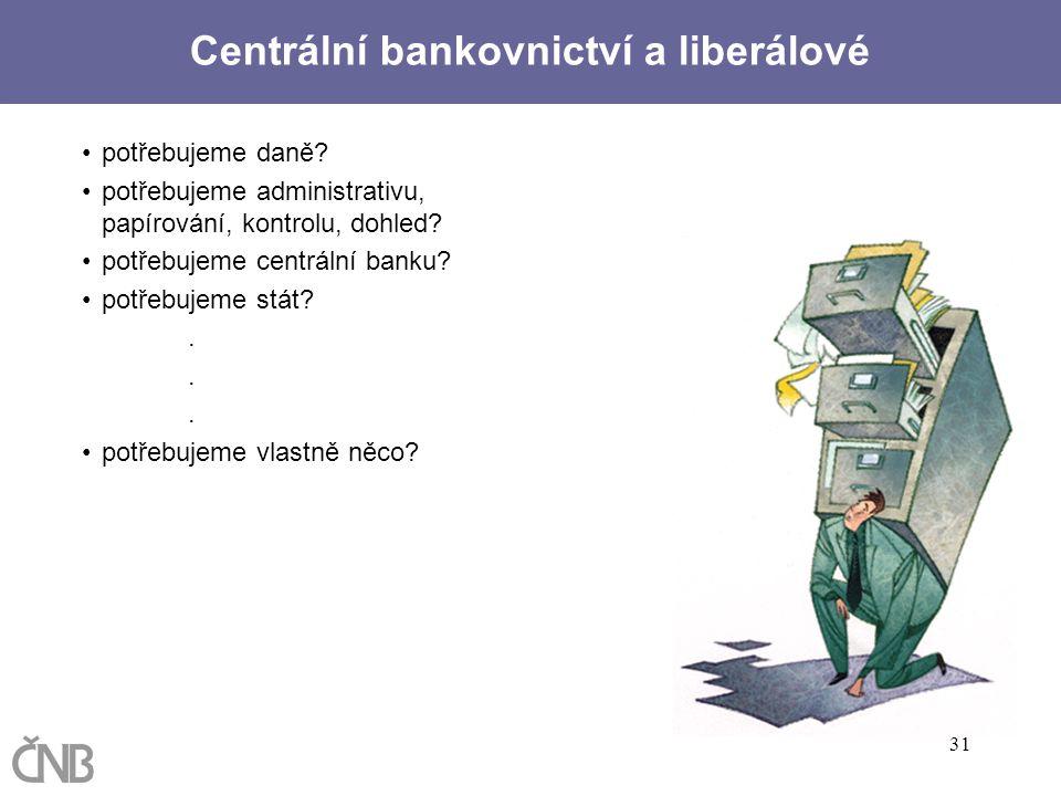 31 potřebujeme daně? potřebujeme administrativu, papírování, kontrolu, dohled? potřebujeme centrální banku? potřebujeme stát?. potřebujeme vlastně něc