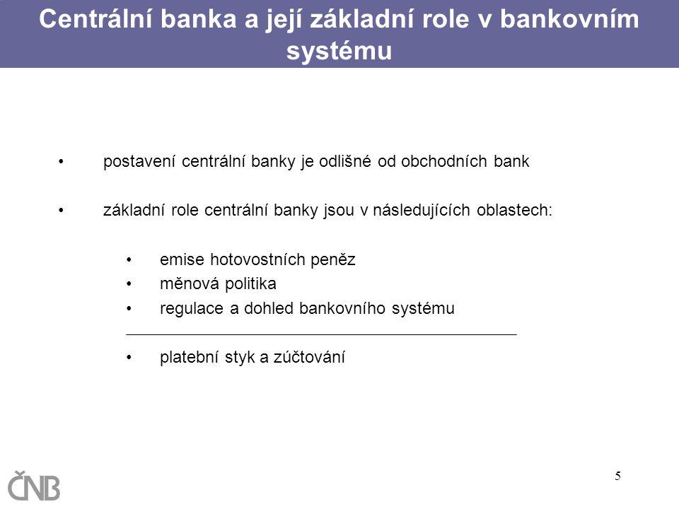 5 postavení centrální banky je odlišné od obchodních bank základní role centrální banky jsou v následujících oblastech: emise hotovostních peněz měnov