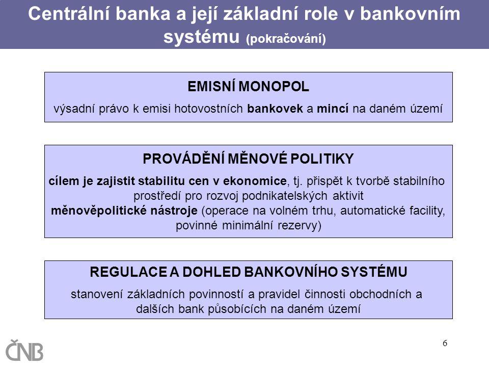 6 EMISNÍ MONOPOL výsadní právo k emisi hotovostních bankovek a mincí na daném území PROVÁDĚNÍ MĚNOVÉ POLITIKY cílem je zajistit stabilitu cen v ekonom