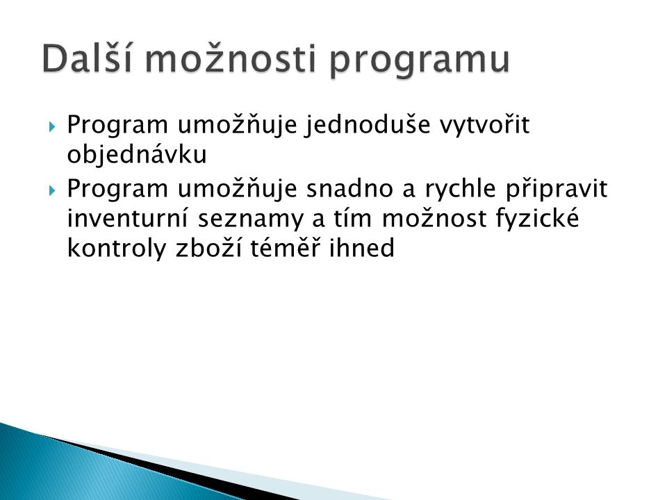  Program umožňuje jednoduše vytvořit objednávku  Program umožňuje snadno a rychle připravit inventurní seznamy a tím možnost fyzické kontroly zboží
