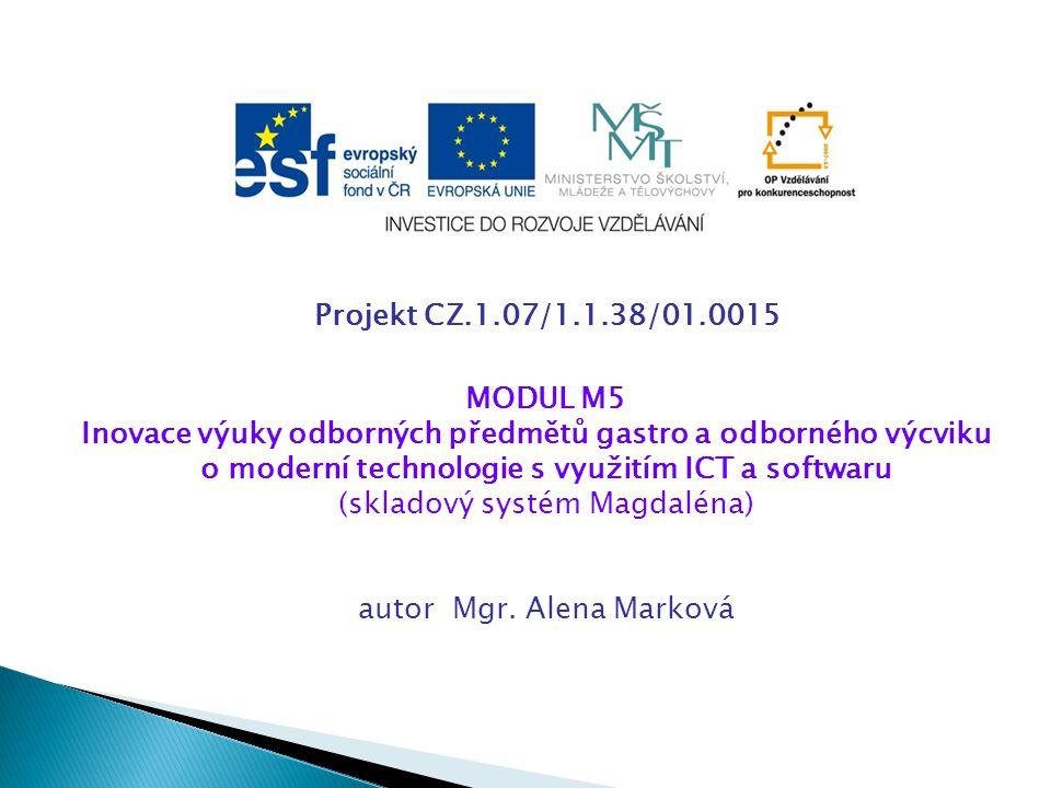 Projekt CZ.1.07/1.1.38/01.0015 MODUL M5 Inovace výuky odborných předmětů gastro a odborného výcviku o moderní technologie s využitím ICT a softwaru (skladový systém Magdaléna) autor Mgr.
