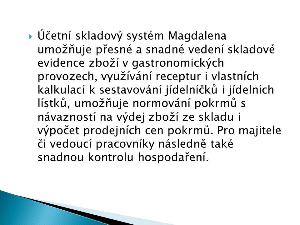  Účetní skladový systém Magdalena umožňuje přesné a snadné vedení skladové evidence zboží v gastronomických provozech, využívání receptur i vlastních kalkulací k sestavování jídelníčků i jídelních lístků, umožňuje normování pokrmů s návazností na výdej zboží ze skladu i výpočet prodejních cen pokrmů.