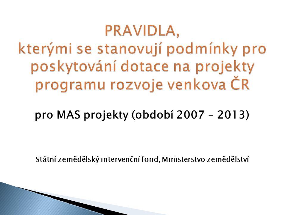pro MAS projekty (období 2007 – 2013) Státní zemědělský intervenční fond, Ministerstvo zemědělství