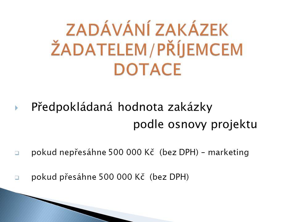  Předpokládaná hodnota zakázky podle osnovy projektu  pokud nepřesáhne 500 000 Kč (bez DPH) – marketing  pokud přesáhne 500 000 Kč (bez DPH)