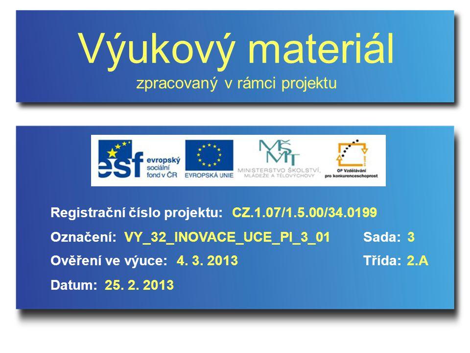Výukový materiál zpracovaný v rámci projektu Označení:Sada: Ověření ve výuce:Třída: Datum: Registrační číslo projektu:CZ.1.07/1.5.00/34.0199 3VY_32_INOVACE_UCE_PI_3_01 4.