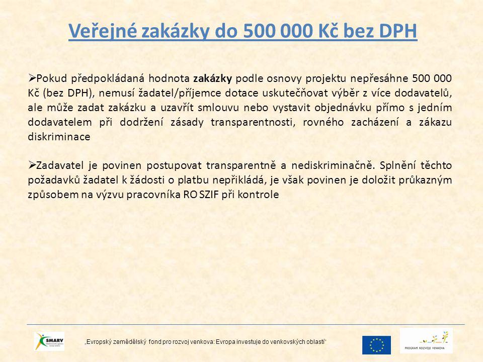 """Veřejné zakázky do 500 000 Kč bez DPH """"Evropský zemědělský fond pro rozvoj venkova: Evropa investuje do venkovských oblastí""""  Pokud předpokládaná hod"""