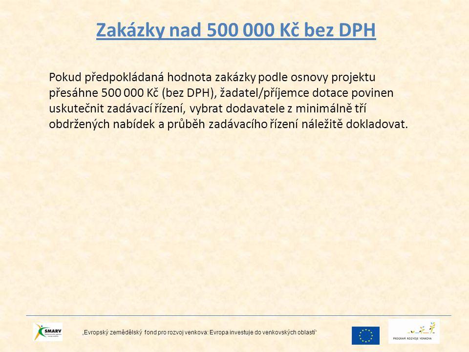 """Zakázky nad 500 000 Kč bez DPH """"Evropský zemědělský fond pro rozvoj venkova: Evropa investuje do venkovských oblastí"""" Pokud předpokládaná hodnota zaká"""