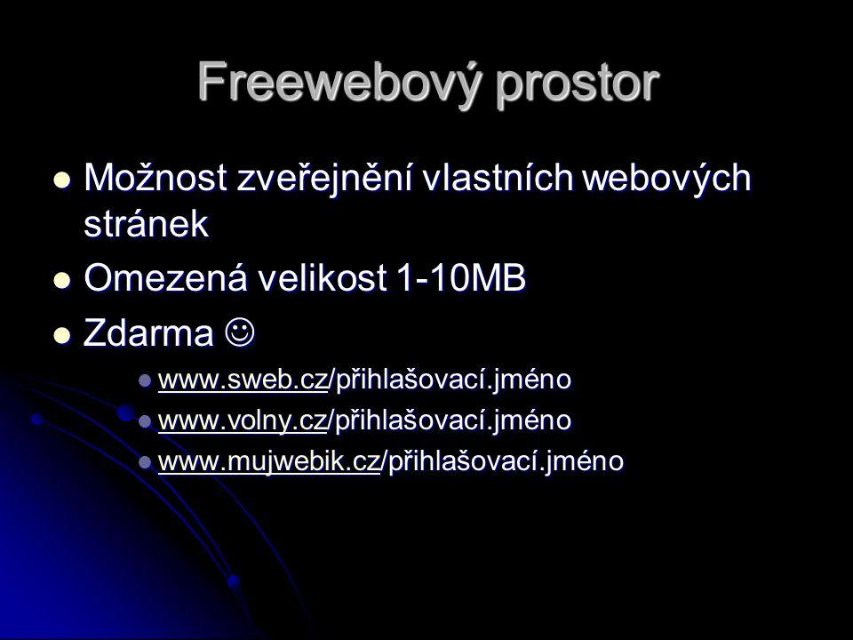 Freewebový prostor Možnost zveřejnění vlastních webových stránek Možnost zveřejnění vlastních webových stránek Omezená velikost 1-10MB Omezená velikost 1-10MB Zdarma Zdarma www.sweb.cz/přihlašovací.jméno www.sweb.cz/přihlašovací.jméno www.sweb.cz www.volny.cz/přihlašovací.jméno www.volny.cz/přihlašovací.jméno www.volny.cz www.mujwebik.cz/přihlašovací.jméno www.mujwebik.cz/přihlašovací.jméno www.mujwebik.cz