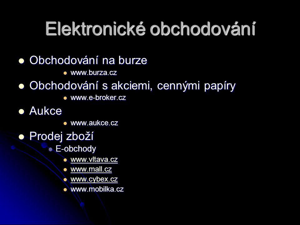 Elektronické obchodování Obchodování na burze Obchodování na burze www.burza.cz www.burza.cz Obchodování s akciemi, cennými papíry Obchodování s akciemi, cennými papíry www.e-broker.cz www.e-broker.cz Aukce Aukce www.aukce.cz www.aukce.cz Prodej zboží Prodej zboží E-obchody E-obchody www.vltava.cz www.vltava.cz www.vltava.cz www.mall.cz www.mall.cz www.mall.cz www.cybex.cz www.cybex.cz www.cybex.cz www.mobilka.cz www.mobilka.cz