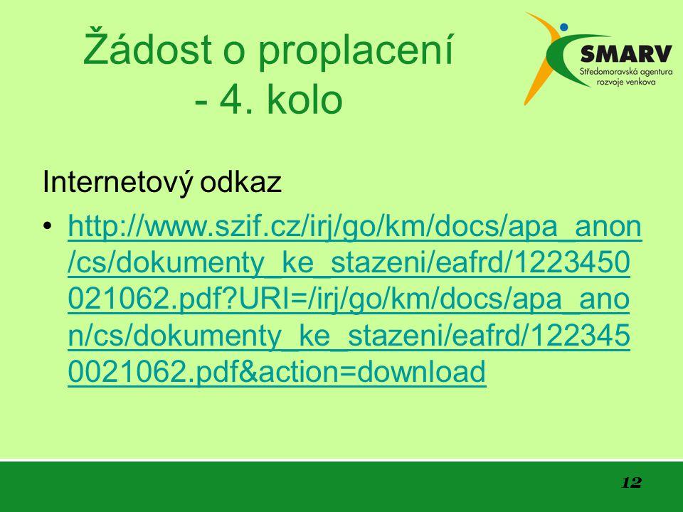 12 Žádost o proplacení - 4. kolo Internetový odkaz http://www.szif.cz/irj/go/km/docs/apa_anon /cs/dokumenty_ke_stazeni/eafrd/1223450 021062.pdf?URI=/i