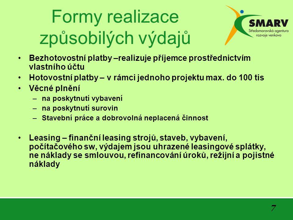 7 Formy realizace způsobilých výdajů Bezhotovostní platby –realizuje příjemce prostřednictvím vlastního účtu Hotovostní platby – v rámci jednoho proje