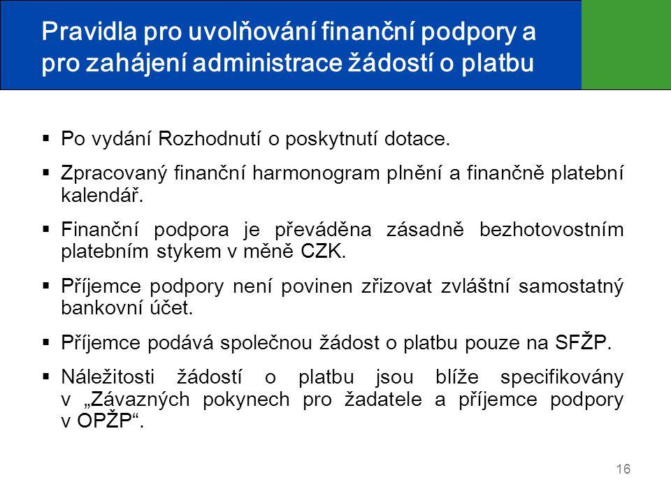 16 Pravidla pro uvolňování finanční podpory a pro zahájení administrace žádostí o platbu  Po vydání Rozhodnutí o poskytnutí dotace.  Zpracovaný fina