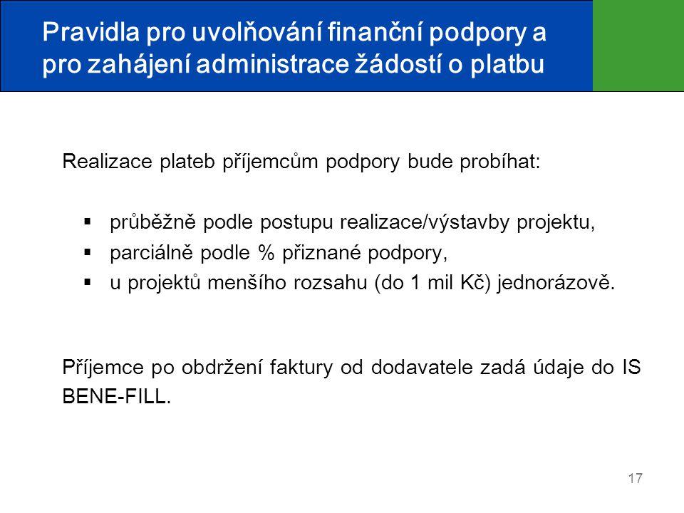 17 Pravidla pro uvolňování finanční podpory a pro zahájení administrace žádostí o platbu Realizace plateb příjemcům podpory bude probíhat:  průběžně