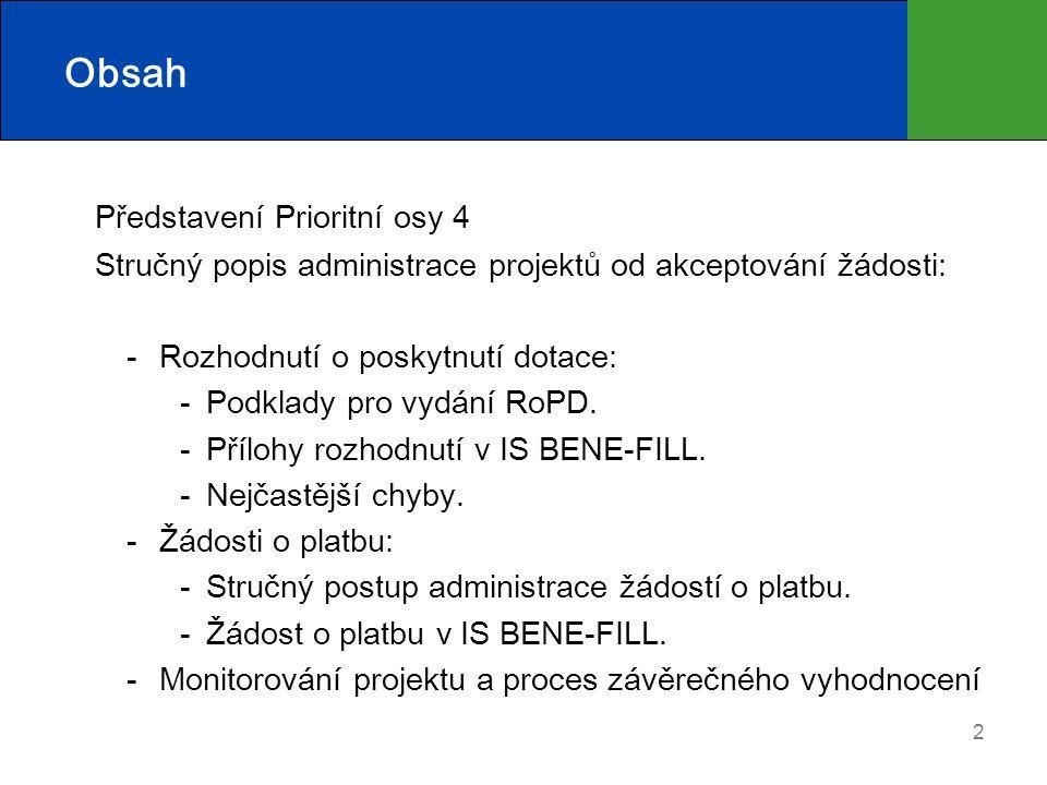 2 Obsah Představení Prioritní osy 4 Stručný popis administrace projektů od akceptování žádosti: Rozhodnutí o poskytnutí dotace: Podklady pro vydání RoPD.