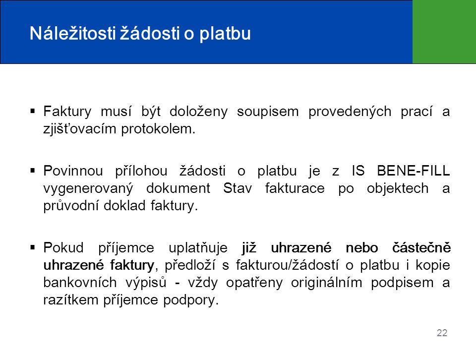 22 Náležitosti žádosti o platbu  Faktury musí být doloženy soupisem provedených prací a zjišťovacím protokolem.  Povinnou přílohou žádosti o platbu