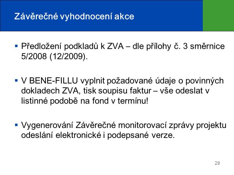 Závěrečné vyhodnocení akce  Předložení podkladů k ZVA – dle přílohy č. 3 směrnice 5/2008 (12/2009).  V BENE-FILLU vyplnit požadované údaje o povinný