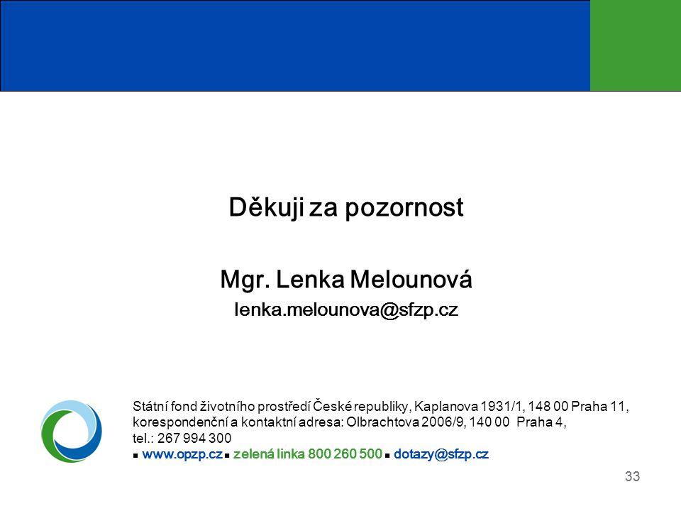 33 Děkuji za pozornost Mgr. Lenka Melounová lenka.melounova@sfzp.cz Státní fond životního prostředí České republiky, Kaplanova 1931/1, 148 00 Praha 11