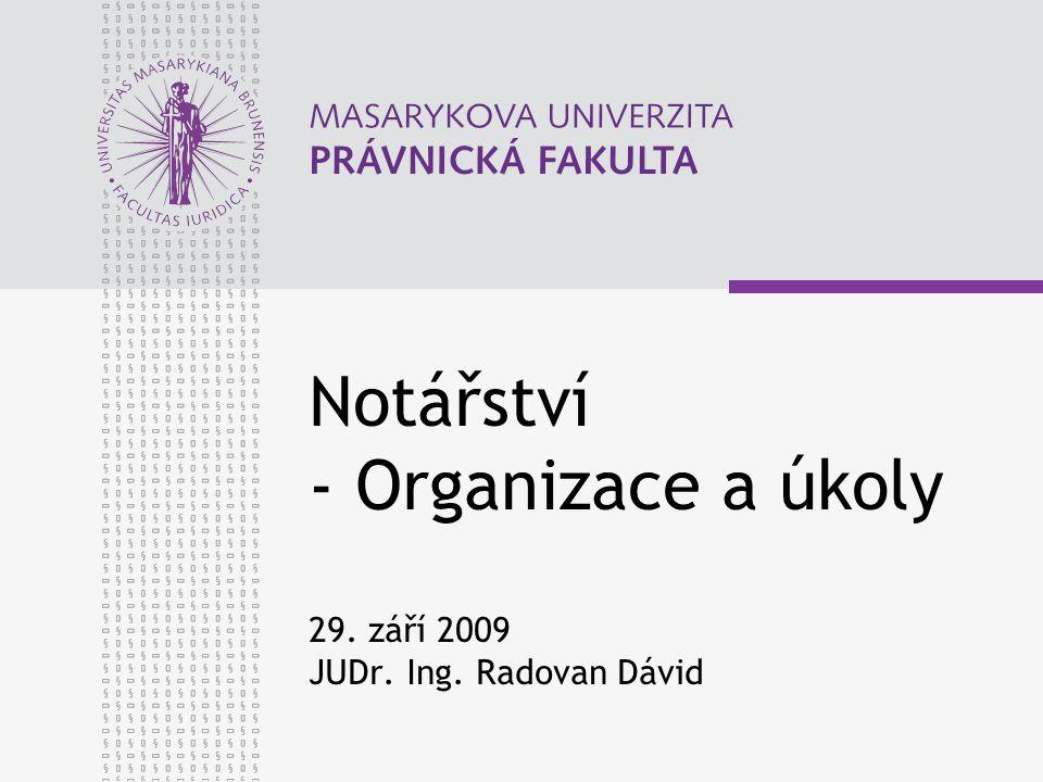 Notářství - Organizace a úkoly 29. září 2009 JUDr. Ing. Radovan Dávid