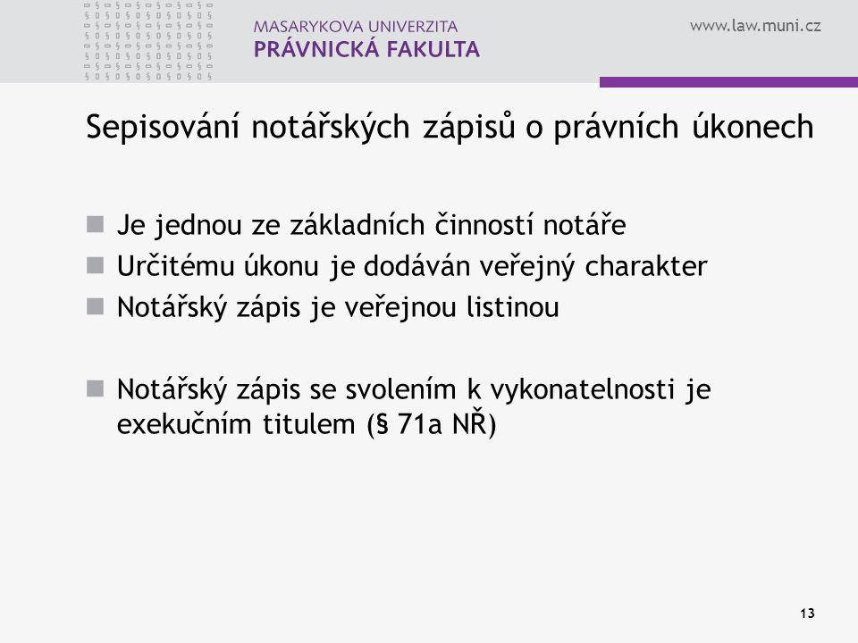 www.law.muni.cz 13 Sepisování notářských zápisů o právních úkonech Je jednou ze základních činností notáře Určitému úkonu je dodáván veřejný charakter