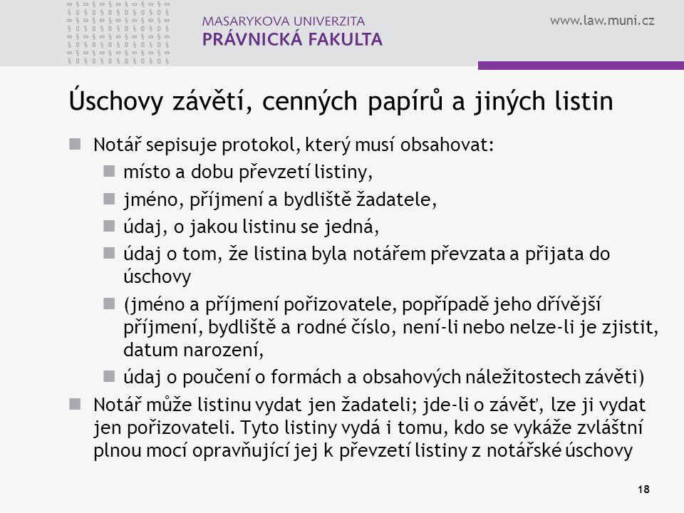 www.law.muni.cz 18 Úschovy závětí, cenných papírů a jiných listin Notář sepisuje protokol, který musí obsahovat: místo a dobu převzetí listiny, jméno,