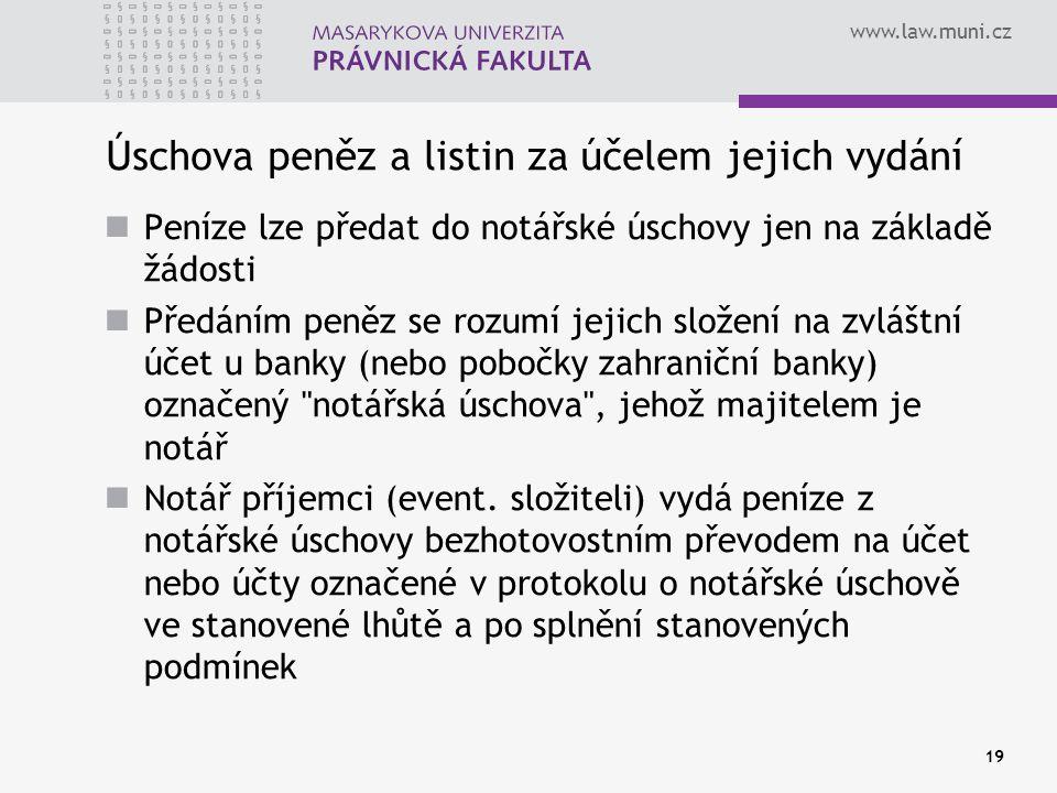 www.law.muni.cz 19 Úschova peněz a listin za účelem jejich vydání Peníze lze předat do notářské úschovy jen na základě žádosti Předáním peněz se rozum