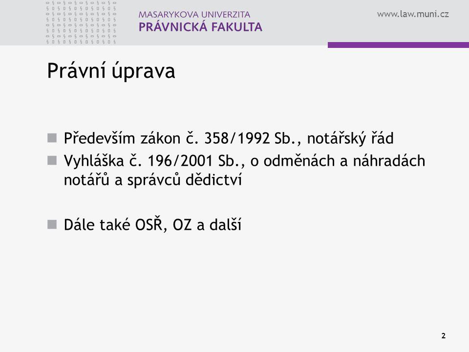 www.law.muni.cz 2 Právní úprava Především zákon č. 358/1992 Sb., notářský řád Vyhláška č. 196/2001 Sb., o odměnách a náhradách notářů a správců dědict