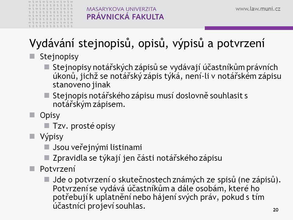 www.law.muni.cz 20 Vydávání stejnopisů, opisů, výpisů a potvrzení Stejnopisy Stejnopisy notářských zápisů se vydávají účastníkům právních úkonů, jichž