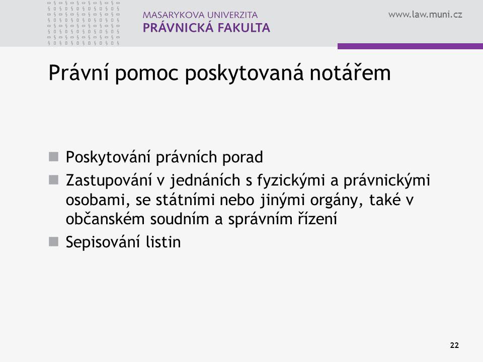 www.law.muni.cz 22 Právní pomoc poskytovaná notářem Poskytování právních porad Zastupování v jednáních s fyzickými a právnickými osobami, se státními