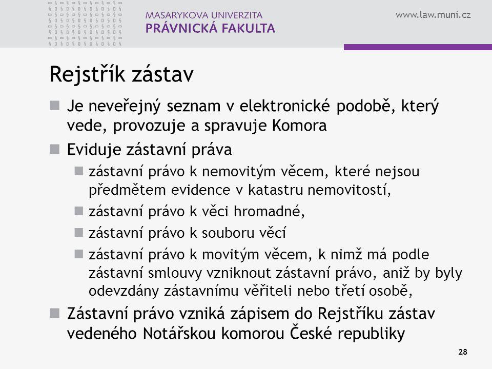 www.law.muni.cz 28 Rejstřík zástav Je neveřejný seznam v elektronické podobě, který vede, provozuje a spravuje Komora Eviduje zástavní práva zástavní